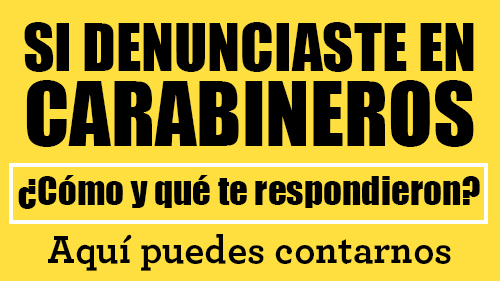 si denunciaste en carabineros ¿cómo y qué te respondieron? responde este formulario de la REd chilena contra la violencia hacia las mujeres