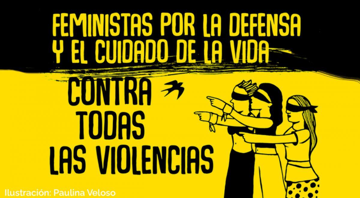 """ilustración de Paulina Veloso con texto que dice: """"feministas por la defensa y el cuidado de la vida, contra todas las violencias"""""""