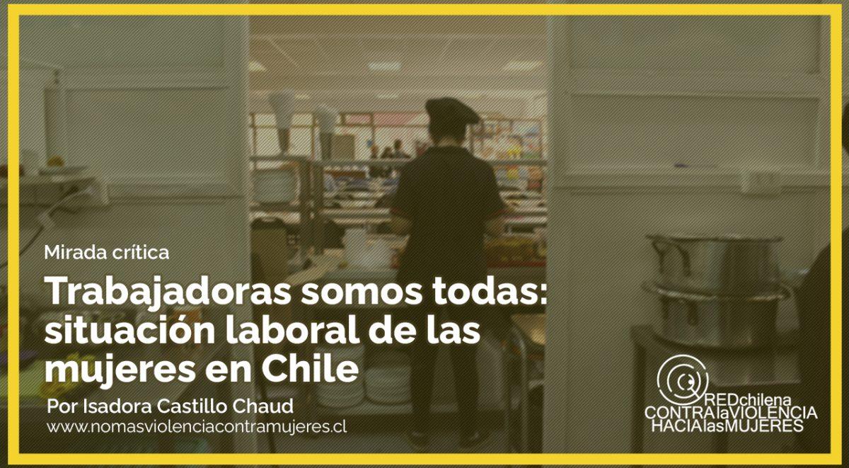 Trabajadoras somos todas: situación laboral de las mujeres en Chile