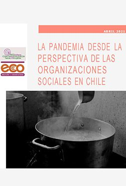 La pandemia desde la perspectiva de las organizaciones sociales en Chile. Publicación de ECO Educación y Comunicaciones, yla Red Chilena contra la Violencia hacia las Mujeres